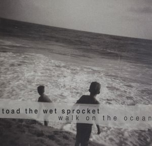 Toad-The-Wet-Sprocket-Walk-On-The-Ocean-437113